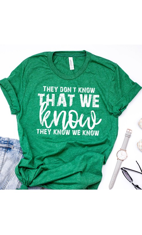 Friends They dont know we know tee